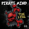 Pirate Mind - Time To Kill
